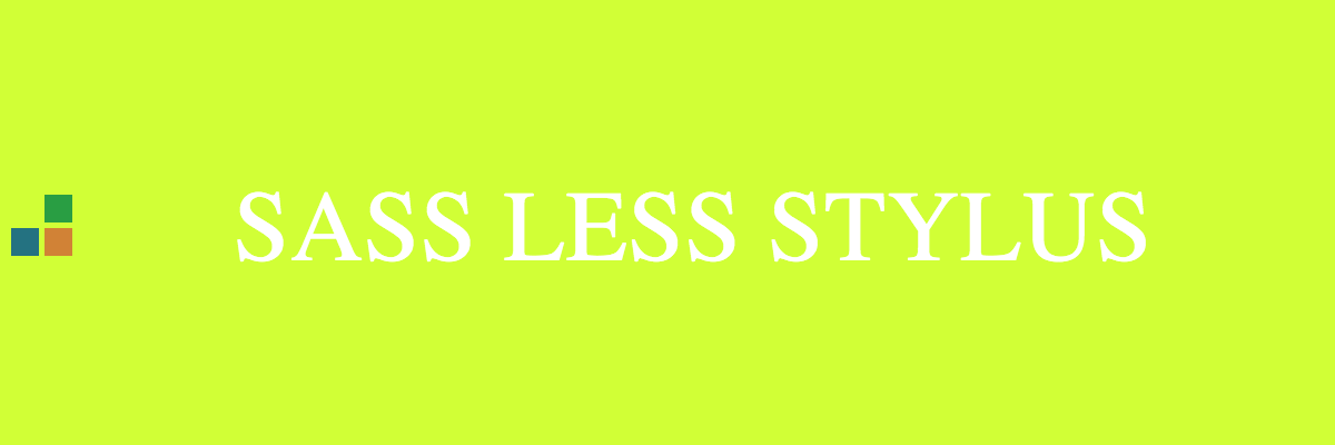 Comparison of CSS Preprocessors SASS vs LESS vs STYLUS